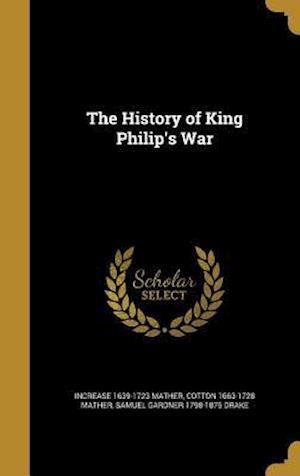 Bog, hardback The History of King Philip's War af Samuel Gardner 1798-1875 Drake, Increase 1639-1723 Mather, Cotton 1663-1728 Mather
