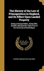 The History of the Law of Primogeniture in England, and Its Effect Upon Landed Property af Courtney Stanhope 1847-1930 Kenny