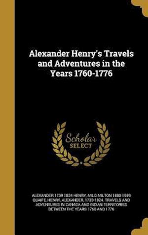 Bog, hardback Alexander Henry's Travels and Adventures in the Years 1760-1776 af Alexander 1739-1824 Henry, Milo Milton 1880-1959 Quaife