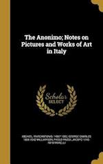 The Anonimo; Notes on Pictures and Works of Art in Italy