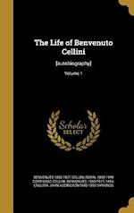 The Life of Benvenuto Cellini af Benvenuto 1500-1571 Cellini, Royal 1869-1948 Cortissoz