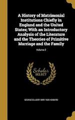 A History of Matrimonial Institutions Chiefly in England and the United States; With an Introductory Analysis of the Literature and the Theories of Pr af George Elliott 1849-1928 Howard