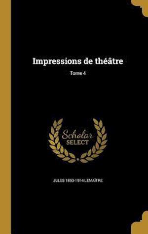 Bog, hardback Impressions de Theatre; Tome 4 af Jules 1853-1914 Lemaitre