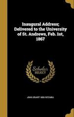Inaugural Address; Delivered to the University of St. Andrews, Feb. 1st, 1867 af John Stuart 1806-1873 Mill