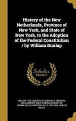 History of the New Netherlands, Province of New York, and State of New York, to the Adoption of the Federal Constitution / By William Dunlap af William 1766-1839 Dunlap
