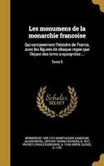 Les Monumens de La Monarchie Franc Oise af Bernard De 1655-1741 Montfaucon
