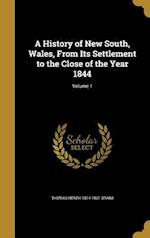 A History of New South, Wales, from Its Settlement to the Close of the Year 1844; Volume 1 af Thomas Henry 1814-1891 Braim