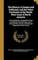 The History of Oregon and California, and the Other Territories of the North-West Coast of North America af Robert 1800-1854 Greenhow