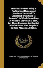 Hints to Servants; Being a Poetical and Modernised Version of Dean Swift's Celebrated Directions to Servants, in Which Something Is Added to the Origi af Jonathan 1667-1745 Swift