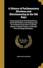 A History of Parliamentary Elections and Electioneering in the Old Days af Joseph 1843-1908 Grego