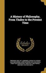 A History of Philosophy, from Thales to the Present Time af George Sylvester 1840-1889 Morris, Friedrich 1826-1871 Ueberweg, Henry Boynton 1815-1876 Smith