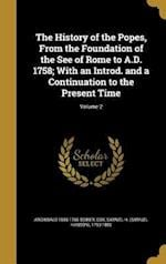 The History of the Popes, from the Foundation of the See of Rome to A.D. 1758; With an Introd. and a Continuation to the Present Time; Volume 2 af Archibald 1686-1766 Bower