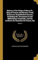 History of the Reign of Henry IV., King of France and Navarre. from Numerous Unpublished Sources, Including Ms. Documents in the Bibliotheque Imperial af Martha Walker 1822-1888 Freer