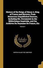 History of the Reign of Henry 4, King of France and Navarre. from Numerous Unpublished Sources, Including Ms. Documents in the Bibliotheque Imperiale, af Martha Walker 1822-1888 Freer