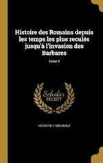 Histoire Des Romains Depuis Les Temps Les Plus Recules Jusqu'a L'Invasion Des Barbares; Tome 4 af Victor 1811-1894 Duruy