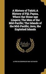 A History of Tahiti; A History of Fiji; Papua, Where the Stone-Age Lingers; The Men of the Mid-Pacific; The Islands of the Mid-Pacific; Java, the Expl af Alfred Goldsborough 1868-1922 Mayor