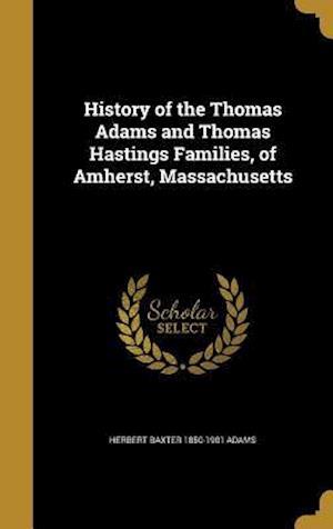 Bog, hardback History of the Thomas Adams and Thomas Hastings Families, of Amherst, Massachusetts af Herbert Baxter 1850-1901 Adams