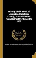History of the Town of Lexington, Middlesex County, Massachusetts; From Its First Settlement to 1868 af Charles 1795-1881 Hudson