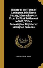History of the Town of Lexington, Middlesex County, Massachusetts, from Its First Settlement to 1868, with a Genealogical Register of Lexington Famili af Charles 1795-1881 Hudson