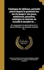 Catalogue de Tableaux, Portraits Peints Depuis Le Quatorzie Me Sie Cle Jusqu'a Nos Jours, Miniatures, Gouaches, Estampes En Uvres, En Recueils & Enca af J. Folliot