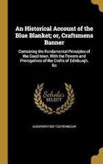 An Historical Account of the Blue Blanket; Or, Craftsmens Banner af Alexander 1652-1722 Pennecuik