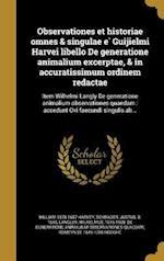 Observationes Et Historiae Omnes & Singulae E Guijielmi Harvei Libello de Generatione Animalium Excerptae, & in Accuratissimum Ordinem Redactae af William 1578-1657 Harvey