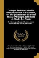 Catalogue de Tableaux, Dessins, Estampes, Encadre Es & En Feuilles, Des Plus Grand Mai Tres, Des E Coles D'Italie, D'Allemagne, de Hollande, de Flandr af J. Folliot, M. Baudouin