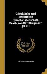 Griechische Und Lateinische Sprachwissenschaft. Bearb. Von Karl Brugmann [Et Al.] af Karl 1849-1919 Brugmann