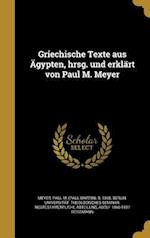 Griechische Texte Aus Agypten, Hrsg. Und Erklart Von Paul M. Meyer af Adolf 1866-1937 Deissmann