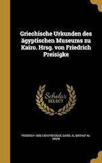 Griechische Urkunden Des Agyptischen Museums Zu Kairo. Hrsg. Von Friedrich Preisigke af Friedrich 1856-1924 Preisigke