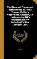 The Historical Finger-Post; A Handy Book of Terms, Phrases, Epithets, Cognomens, Allusions, &C. in Connection with Universal History, Including Politi af David Bailie 1772-1845 Warden