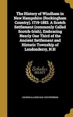 The History of Windham in New Hampshire (Rockingham Country). 1719-1883. a Scotch Settlement (Commonly Called Scotch-Irish), Embracing Nearly One Thir af Leonard Allison 1843-1902 Morrison