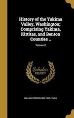 History of the Yakima Valley, Washington; Comprising Yakima, Kittitas, and Benton Counties ..; Volume 2 af William Denison 1852-1920 Lyman
