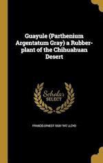 Guayule (Parthenium Argentatum Gray) a Rubber-Plant of the Chihuahuan Desert af Francis Ernest 1868-1947 Lloyd