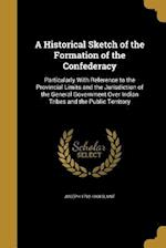 A Historical Sketch of the Formation of the Confederacy af Joseph 1792-1860 Blunt