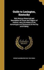 Guide to Lexington, Kentucky af George Washington 1841-1900 Ranck
