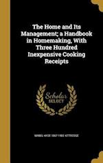 The Home and Its Management; A Handbook in Homemaking, with Three Hundred Inexpensive Cooking Receipts af Mabel Hyde 1867-1955 Kittredge