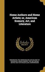Home Authors and Home Artists; Or, American Scenery, Art, and Literature