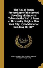 The Hall of Fame; Proceedings of the Second Unveiling of Memorial Tablets in the Hall of Fame at University Heights, New York City, Upon Memorial Day, af George Frederick 1856-1932 Kunz