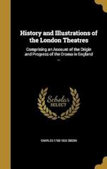 History and Illustrations of the London Theatres af Charles 1768-1833 Dibdin