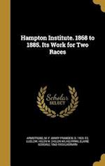 Hampton Institute. 1868 to 1885. Its Work for Two Races af Elaine Goodale 1863-1953 Eastman