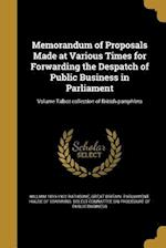 Memorandum of Proposals Made at Various Times for Forwarding the Despatch of Public Business in Parliament; Volume Talbot Collection of British Pamphl af William 1819-1902 Rathbone