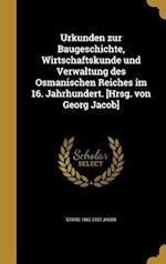 Urkunden Zur Baugeschichte, Wirtschaftskunde Und Verwaltung Des Osmanischen Reiches Im 16. Jahrhundert. [Hrsg. Von Georg Jacob] af Georg 1862-1937 Jacob