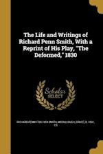The Life and Writings of Richard Penn Smith, with a Reprint of His Play, the Deformed, 1830 af Richard Penn 1799-1854 Smith