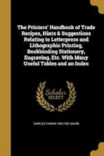 The Printers' Handbook of Trade Recipes, Hints & Suggestions Relating to Letterpress and Lithographic Printing, Bookbinding Stationery, Engraving, Etc af Charles Thomas 1853-1933 Jacobi