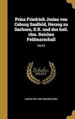 Prinz Friedrich Josias Von Coburg Saalfeld, Herzog Zu Sachsen, K.K. Und Des Heil. ROM. Reiches Feldmarschall; Band 2 af August Von 1808-1880 Witzleben