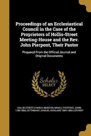 Bog, paperback Proceedings of an Ecclesiastical Council in the Case of the Proprietors of Hollis-Street Meeting-House and the REV. John Pierpont, Their Pastor af Samuel Kirkland 1804-1886 Lothrop