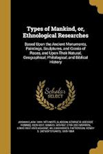 Types of Mankind, Or, Ethnological Researches af Josiah Clark 1804-1873 Nott, Samuel George 1799-1851 Morton