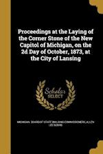 Proceedings at the Laying of the Corner Stone of the New Capitol of Michigan, on the 2D Day of October, 1873, at the City of Lansing af Allen Lee Bours