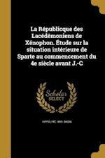 La Republicque Des Lacedemoniens de Xenophon. Etude Sur La Situation Interieure de Sparte Au Commencement Du 4e Siecle Avant J.-C af Hippolyte 1855- Bazin